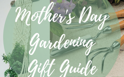 2018 Mother's Day Gift Guide for the Mom who likes to Garden