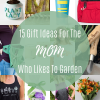 15 gift ideas for the mom who likes to garden